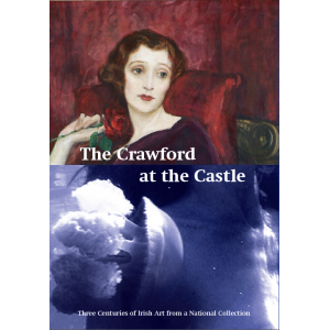 The Crawford at the Castle: three centuries of Irish art from a national collection